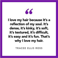 """I love my hair because it's a reflection of my soul.""- Tracee Ellis Ross"