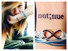 My very first tattoo <3 Just as authors use semicolons to keep sentences going and to link ideas, your story could've ended, but it didn't. This is for those who have been through hard times and struggled alone. Don't let others make you feel down because life continues on, no matter how bad it seems to get.