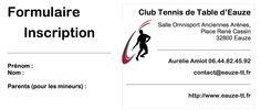 S'INSCRIRE AU CLUB DE TENNIS DE TABLE D'EAUZE Vous pouvez dès à présent télécharger le bulletin d'inscription pour la saison 2015-2016 sur le Site Web du Club.  http://www.eauze-tt.fr/wp-content/uploads/2015/06/Inscription.pdf