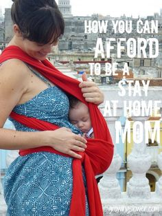 How You Can Afford to be a Stay at Home Mom. It may not be as out of reach as you think. HA!
