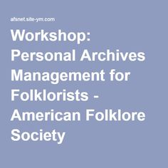 Workshop: Personal Archives Management for Folklorists - American Folklore Society