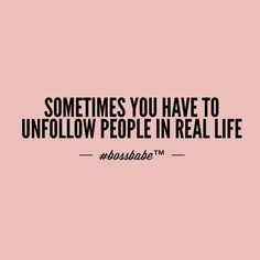 """""""Got this from our friend @rich20something ... Unfollow the sucky people in your life  #Bossbabe @rich20something"""""""