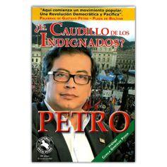 Petro: ¿El caudillo de los indignados? - Camilo González Posso - Editorial Oveja Negra http://www.librosyeditores.com/tiendalemoine/3702-petro-el-caudillo-de-los-indignados-9789580612438.html Editores y distribuidores