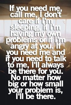 This applies to each and every one of my friends..I'm here for you no matter what!