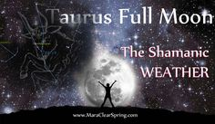 Taurus Full Moon Shamanic Weather - Your Compass Resets for your heart's desire.