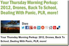 Your Thursday Morning Perkup: 2012, Drones, Back To School, Dealing With Panic, PLR, more!