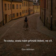 To cesta, cesta nám přináší štěstí, ne cíl. - Dan Millman #cesta #štěstí
