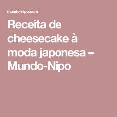 Receita de cheesecake à moda japonesa – Mundo-Nipo