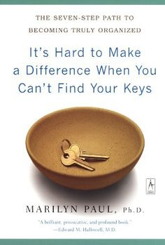 It's Hard to Make a Difference When You Can't Find Your Keys: The Seven-Step Path to Becoming Truly Organized (Compass) by Marilyn Byfield Paul  http://www.amazon.com/dp/B001RWQVX0/ref=cm_sw_r_pi_dp_xaVptb05CJCN6