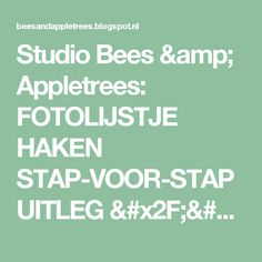 Studio Bees & Appletrees: FOTOLIJSTJE HAKEN STAP-VOOR-STAP UITLEG // CROCHET PHOTOFRAME TUTORIAL STEP-BY-STEP
