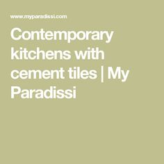 Contemporary kitchens with cement tiles | My Paradissi