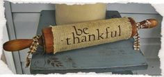 """Be Thankful"" burlap rolling pin ~ Fall/Thanksgiving decor - SOLD"
