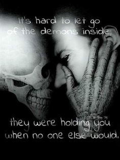 My demons were there when no one else was. That's why they're so hard to get rid of. Dark Quotes, Me Quotes, Ptsd Quotes, Suicide Quotes, Addiction Quotes, Addiction Help, My Demons, Inner Demons, Depression Quotes