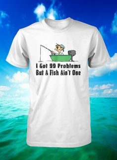 Funny T Shirt 99 Problems Fishing T Shirt Mens by FunhouseTshirts, $14.99