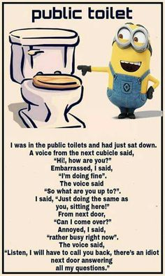 Things that you shouldn't answer if someone asks you Ina toilet, or at least if you think they ask you...