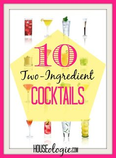 10 cocktails that only have two ingredients each! Yes, please and thank you! Houseologie.com