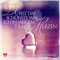 You are the most beautiful thing that I carry in my heart .- Du bist das schönste was ich in meinem Herzen trage You are the most beautiful thing I have in my heart - Love Of My Live, Big Love, Love Life, Just Love, Romantic Humor, Romantic Love Quotes, German Quotes, Bad Feeling, True Words