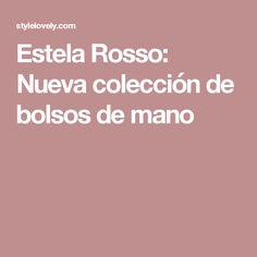 Estela Rosso: Nueva colección de bolsos de mano