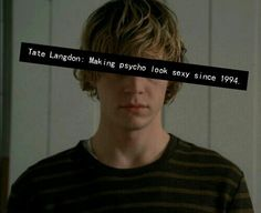 Tate Langdon: making psycho look sexy since 1994.