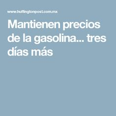 Mantienen precios de la gasolina... tres días más
