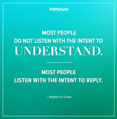 """Quote: """"Most people do not listen with the intent to understand. Most people listen with the intent to reply."""" Lesson to learn: Ask yourself if you're truly listening to others or if you're being distracted by your own chatter. Sometimes, listening means staying silent to give others a chance to talk, soaking it in, then perhaps responding if your response is needed."""