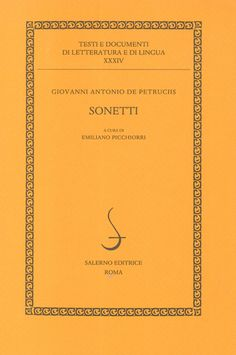 Sonetti / Giovanni Antonio de Petruciis ; a cura di Emiliano Picchiorri - Roma : Salerno, 2013
