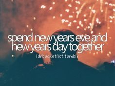 spend new years eve and new years day together #bucketlist