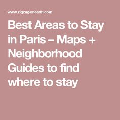 Best Areas to Stay in Paris – Maps + Neighborhood Guides to find where to stay