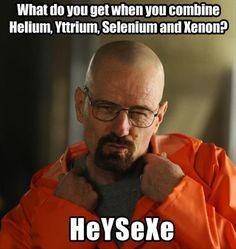 -What do you get when you combine Helium, Yttrium, Selenium and Xenon?  -HeYSeXe... :))))