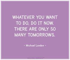Do it now.