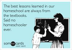 The best lessons learned in our homeschool are always from the textbooks. Said no homeschooler ever.