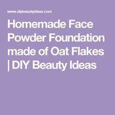 Homemade Face Powder Foundation made of Oat Flakes | DIY Beauty Ideas