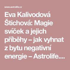 Eva Kalivodová Štichová: Magie svíček a jejich příběhy – jak vyhnat z bytu negativní energie – Astrolife.cz Tarot, Nordic Interior, Better Day, Health Advice, Good Advice, Feng Shui, Reiki, Meditation, Quotes
