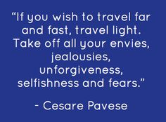 """If you wish to travel far and fast, travel light. - Pin A Quote"