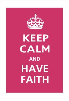 Love this Keep Calm and HAVE FAITH Poster via  Etsy