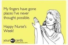 Happy Nurses' Week :) lol :) I must post this on the bulletin board at the nurse's station next year!