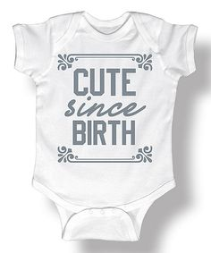 Look at this White 'Cute Since Birth' Bodysuit - Infant on #zulily today!