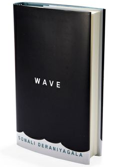 "WaveBy Sonali Deraniyagala 240 pages; Knopf This is a book about a lifetime of grief after the author loses her parents, husband, and two sons in the 2004 tsunami in Sri Lanka. How do we learn to live with what we can't come to terms with? I kept thinking of that passage in the Bible: ""Many waters cannot quench love, neither can floods drown it.""— Jeanette Winterson"