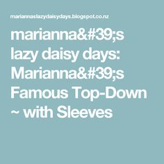 marianna's lazy daisy days: Marianna's Famous Top-Down ~ with Sleeves