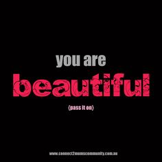 You are beautiful {pass it on} You Are Beautiful, Love You, Let It Be, My Love, Beautiful People, Stop Bullying, To Infinity And Beyond, My Guy, First Names