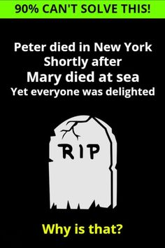 Peter died in New York. Shortly after, Mary died at sea. Yet everyone was delighted. Why is that? Fun Riddles With Answers, Tricky Riddles, Riddle Of The Day, Best Riddle, Problem Solving Skills, Brain Teasers, Clever, Canning, Mary