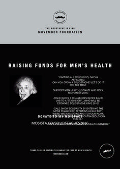 Movember, the month formerly known as November, is a moustache growing charity event held during November each year that raises funds and awareness for men's health. Movember, Charity Event, Raise Funds, Custom Posters, Foundation, Health, Men, Health Care, Guys