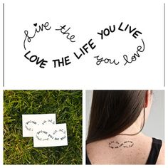 Live the life you love, Love the life you live infinity tattoo.  Fake, but you could do it for real.