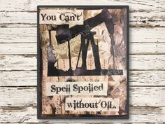 Hey, I found this really awesome Etsy listing at https://www.etsy.com/listing/205230672/oilfield-wall-art-you-cant-spell-spoiled