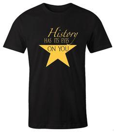 Hamilton History Has Its Eyes On You impressive T Shirt Comfortable Outfits, Direct To Garment Printer, Types Of Shirts, Cool T Shirts, Hamilton, Eyes, History, Mens Tops, Prints