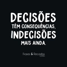Decisões têm consequências, indecisões mais ainda.
