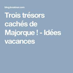 Trois trésors cachés de Majorque ! - Idées vacances