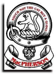 "Dating from the time of the Celtic church, the name Macpherson is from the Gaelic ""Mac-a Phearsain"" meaning ""son of the parson"" in the days when celibacy of the priesthood was not enforced. The clan originated in Lochaber but Robert the Bruce gave them land in Badenoch as thanks for their assistance in defeating the Comyns (or Cummings). The clan later acquired land in Strathisla. The clan was part of the confederation of Clan Chattan."