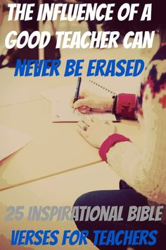 The influence of a good teacher can never be erased. Check Out 25 Inspirational Bible Verses For Teachers