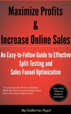 #Free #Kindle #ebook - Maximize #Profits & Increase Online #Sales - An Easy-to-Follow #Guide to Effective Split Testing and Sales Funnel Optimization by Guillermo Puyol, http://www.amazon.com/dp/B009CINLAW/ref=cm_sw_r_pi_dp_bmfssb0FZRQZY